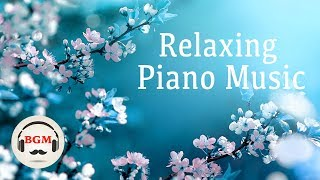 Relaxing Piano Music - Chill Out Piano Music For Work, Study - Spring Piano Music