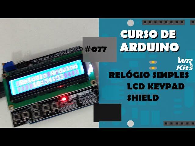 RELÓGIO SIMPLES COM LCD KEYPAD SHIELD | Curso de Arduino #077