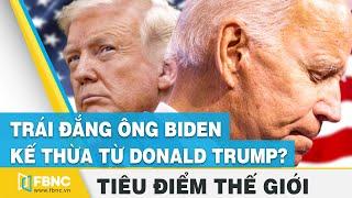 Trái đắng ông Biden kế thừa từ Donald Trump sau khi chiến thắng! Tiêu điểm thế giới | FBNC