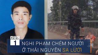 Thái Nguyên: Ép xe chém người phụ nữ, nghi phạm sa lưới