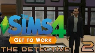 Let's Play The Sims 4 Get To Work - The Detective - Part 2