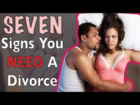 Think You Want a Divorce? Make Sure Your Marriage Displays the Following Signs…