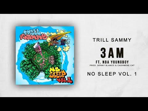 Trill Sammy - 3AM Ft. NBA YoungBoy (No Sleep Vol. 1)