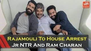 Rajamouli To House Arrest Jr NTR And Ram Charan!..