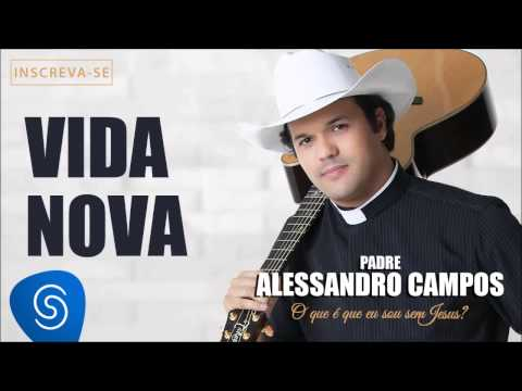 Baixar Vida Nova - Padre Alessandro Campos (O Que é Que Eu Sou Sem Jesus?)