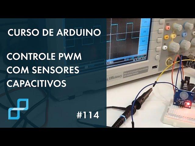 CONTROLE PWM COM SENSORES CAPACITIVOS | Curso de Arduino #114