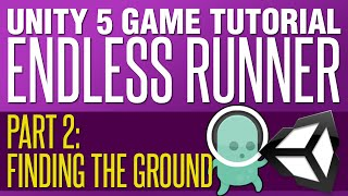 Unity Endless Runner Tutorial #2 - Finding the Ground