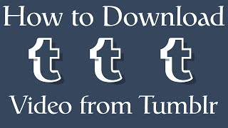 How to Download Video from Tumblr with Google Chrome 2016