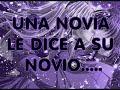 ♥ Una Novia Le Dice A Su Novio ♥