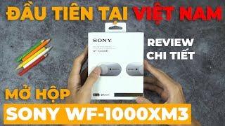 Mở hộp tai nghe SONY WF-1000XM3 đầu tiên tại Việt Nam | Có nhiều thứ bất ngờ !