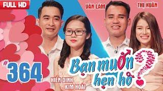 BẠN MUỐN HẸN HÒ | Tập 364 UNCUT | Hiển Dinh - Kim Hoài | Đinh Văn Lâm - Nguyễn Thị Xuân | 110318 💖