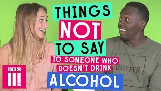 Things Not To Say To Someone Who Doesn't Drink Alcohol