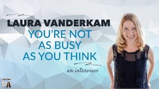 You're NOT as Busy as You Think, with Laura Vanderkam | Afford Anything Podcast (Ep. #38)