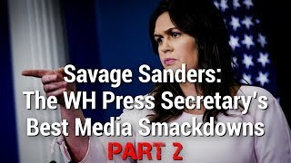 SAVAGE SANDERS: The WH Press Secretary's Best Media Smackdowns, Pt 2