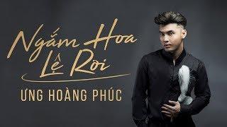 Ngắm Hoa Lệ Rơi | Ưng Hoàng Phúc - Lyric MV