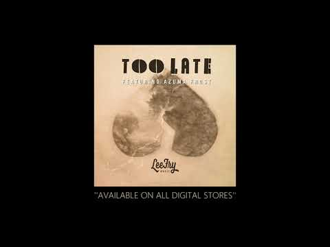 Lee Fry Music - Lee Fry Music feat. Azuma Frost ''Too Late''