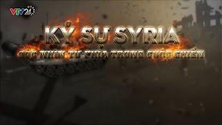 Ký Sự Syria: Góc Nhìn Từ Phía Trong Cuộc Chiến | VTV24
