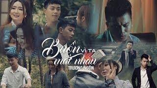 Buồn Vì Ta Mất Nhau - Trương Ngôn (MV 4k Official) #BVTMN