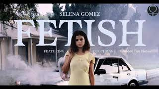 "Selena Gomez ft Gucci Mane - ""Fetish"" + Added Fan Notes (11.18.18)"