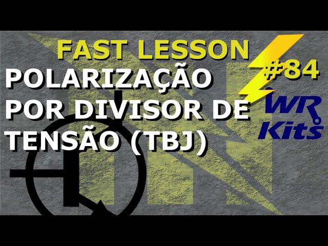 POLARIZAÇÃO POR DIVISOR DE TENSÃO - TBJ | Fast Lesson #84