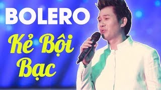 Nhạc Bolero Buồn Hay Nhất | Album Kẻ Bội Bạc - Chất Giọng Lạ Khiến Hàng Triệu Người Đốn Tim