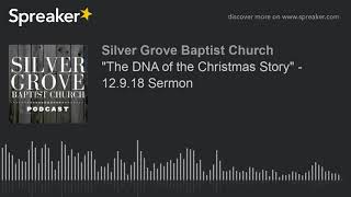 """""""The DNA of the Christmas Story"""" - 12.9.18 Sermon (part 4 of 4)"""