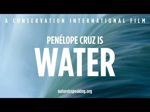 Nature Is Speaking – Penélope Cruz is Water | Conservation International