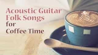 ★1 Hour★ Relaxing Acoustic Guitar Folk Songs for Coffee Time — Reading, Work, Sleep Background Music