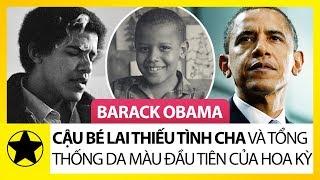 """Barack Obama - Từ Cậu Bé Lai """"Thiếu Tình Cha"""" Tới Tổng Thống Da Màu Đầu Tiên Của Nước Mỹ"""