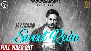Sweet Rain – Mithi Mithi – Jay Maan Ft Garry Sandhu
