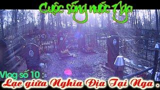 [Cuộc Sống Nước Nga] vlog số 10  : Lạc giữa Nghĩa Địa Tại Nga