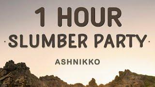 Ashnikko - Slumber Party (Lyrics) 🎵1 Hour | Me and your girlfriend playing dress up.