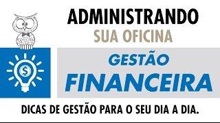 ADMINISTRANDO SUA OFICINA – Gestão Financeira