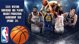 2019 Western Conference NBA Playoff Bracket/Predictions - Barbershop talk (Episode 39)