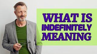 Indefinitely | Meaning of indefinitely