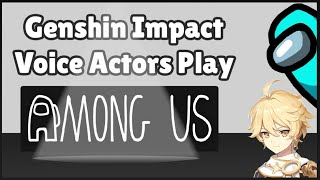 Genshin Impact Voice Actors Play Among Us