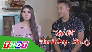 Kết nối cùng cặp đôi ca sĩ Kha Ly - Thanh Duy | THDT