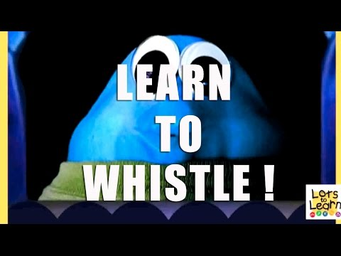 Learn To Whistle - Lots To Learn Preschool Videos - Blue Chinster