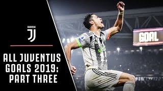 ALL JUVENTUS GOALS 2019! | PART THREE
