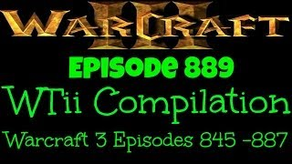 Warcraft 3 - WTii Compilation Warcraft 3 Episodes 845-887 [Ep 889]