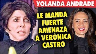 Yolanda Andrade MANDA una fuerte - A D V E R T E N C I A - a Verónica Castro