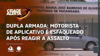 Dupla armada: Motorista de aplicativo é esfaqueado após reagir a assalto