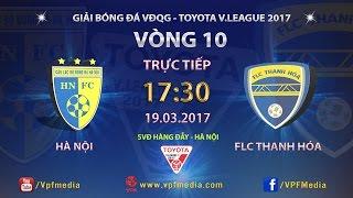 Trực Tiếp   Hà Nội FC vs FLC Thanh Hóa   Vòng 10 Vleague 2017