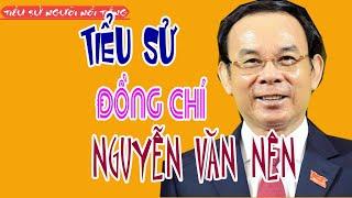 Tiểu sử Đồng chí NGUYỄN VĂN NÊN - Tân bí thư Thành ủy Thành phố Hồ Chí Minh