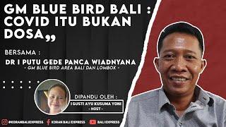 GM Blue Bird Bali : Covid itu bukan Dosa