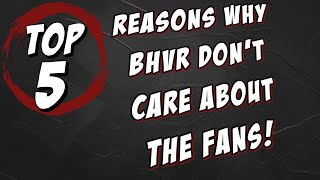 TOP 5 reasons why BHVR don't care about the fans
