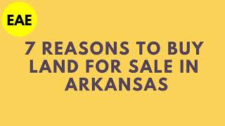 7 Reasons to Buy Land for Sale in Arkansas