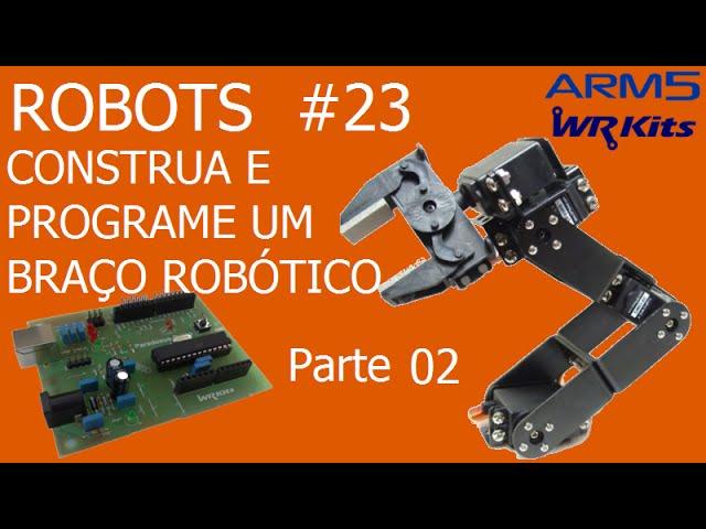 CONSTRUA E PROGRAME UM BRAÇO ROBÓTICO (Parte 2/9) | Robots #23