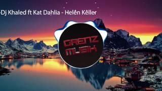 Dj Khaled ft Kat Dahlia - Helen Keller