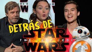 Detrás de STAR WARS Los Ultimos Jedi / Mark Hamill/ Daisy Ridley/ Memo Aponte
